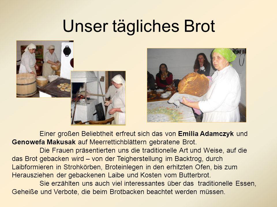 Unser tägliches Brot Einer großen Beliebtheit erfreut sich das von Emilia Adamczyk und Genowefa Makusak auf Meerrettichblättern gebratene Brot.