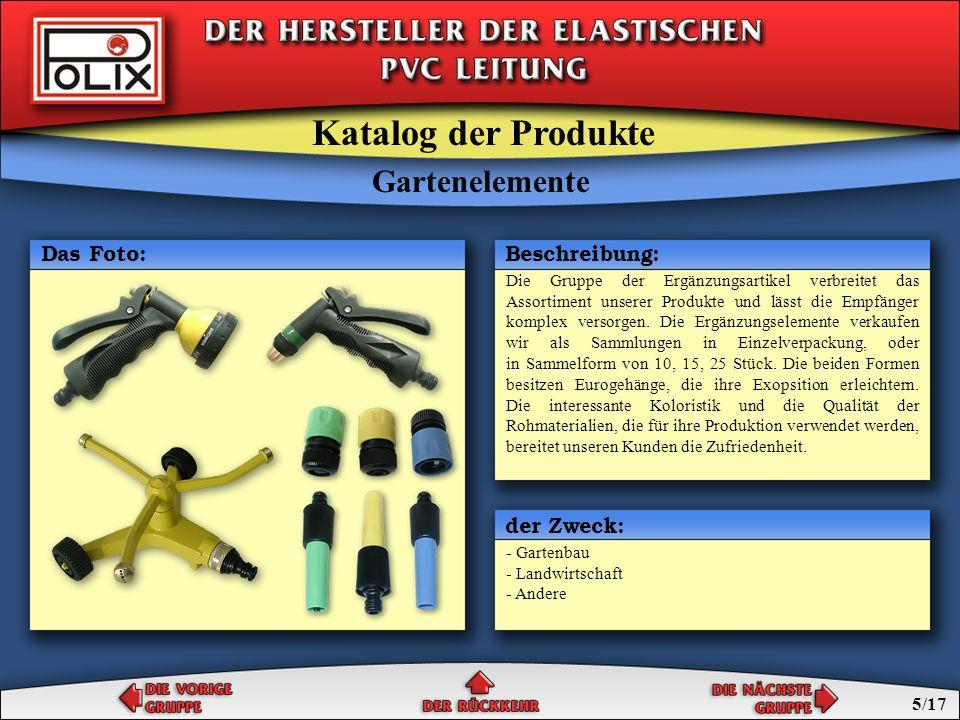 Gegenstand der Gruppe sind die Leitungen, gemacht von elastischen PVC auf Grund von suspensions Polivinylchlorid, Phthalad Zweioktyl und anderen Komponenten, die Frostresistenz verbessern.Das spezielle einmalige Textilgeflecht (patentiert von der Firma POLIX) sichert von der Verdrehung und Brechen der Leitung.