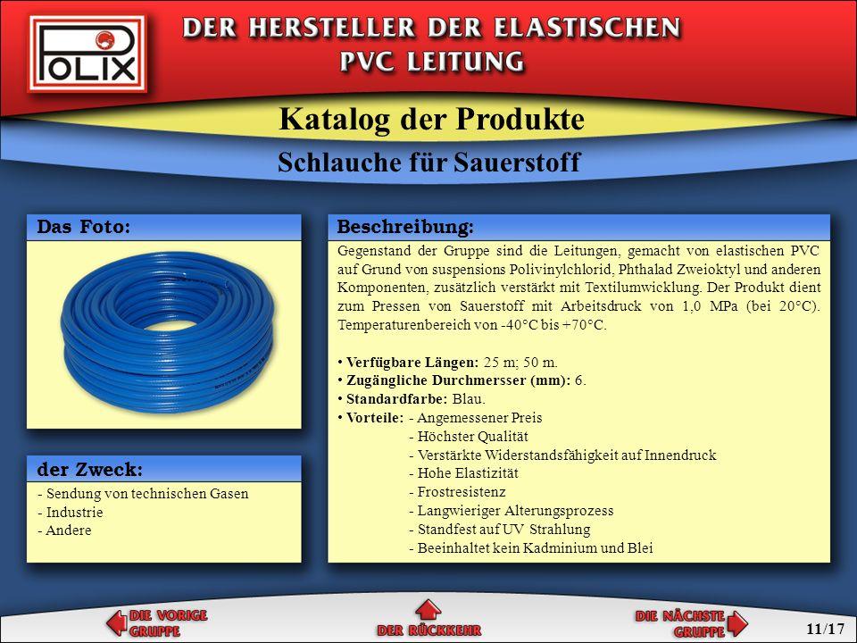 Gegenstand der Gruppe sind die Leitungen, gemacht von elastischen PVC auf Grund von suspensions Polivinylchlorid, Phthalad Zweioktyl und anderen Komponenten, zusätzlich verstärkt mit Textilumwicklung.