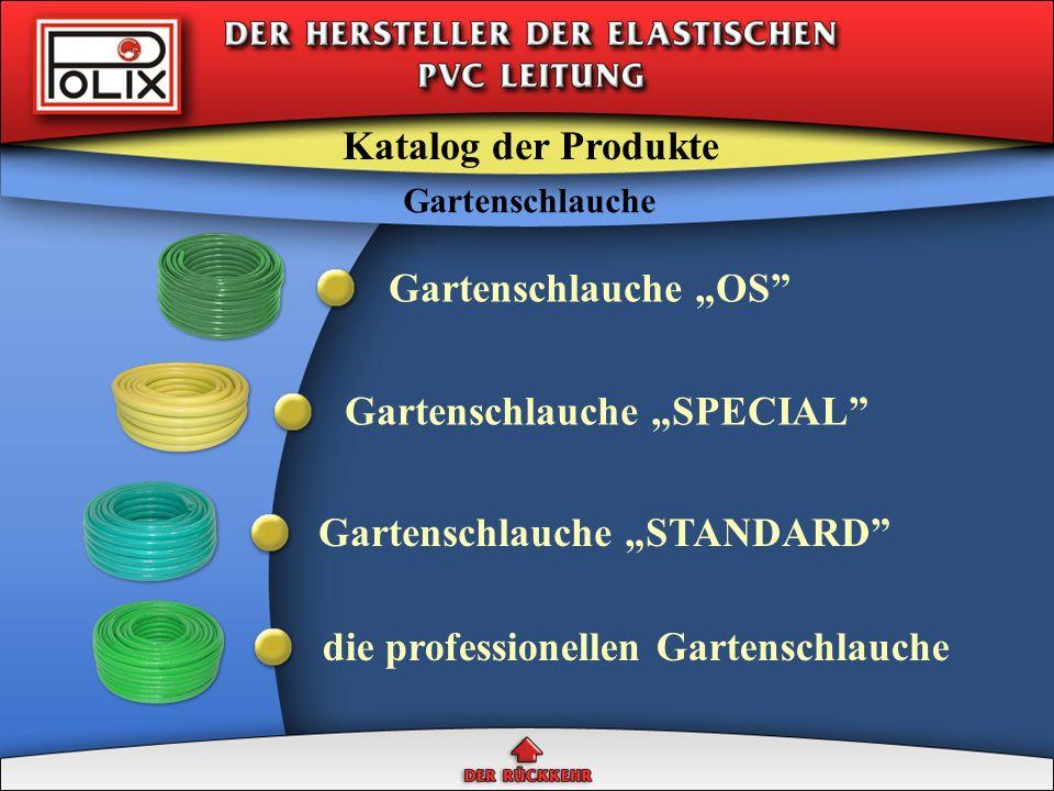 Katalog der Produkte Gartenschlauche Gartenelemente Schlauche für Pflanzenschutzmaßnahmen Schlauche für die verdichtete Luft Schlauche für technische