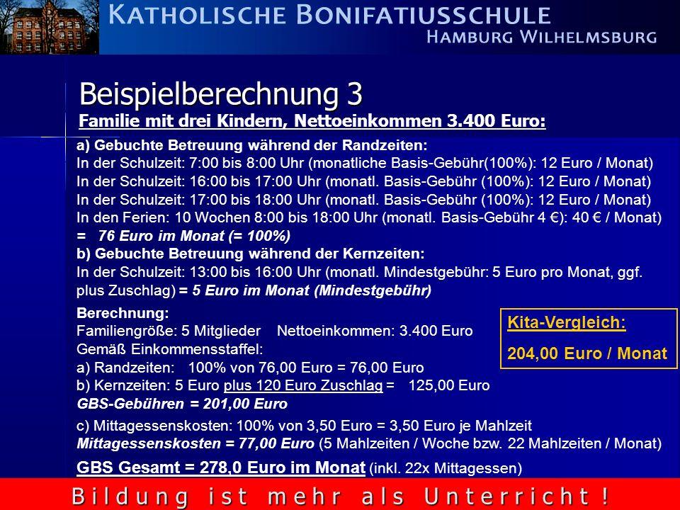 B i l d u n g i s t m e h r a l s U n t e r r i c h t ! Beispielberechnung 3 Familie mit drei Kindern, Nettoeinkommen 3.400 Euro: a) Gebuchte Betreuun