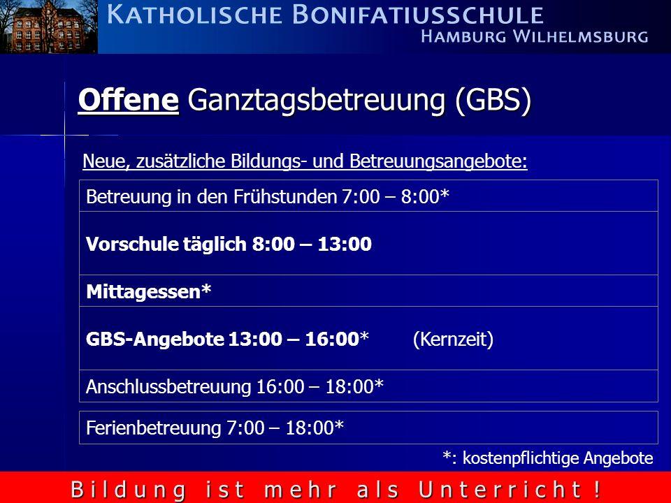 B i l d u n g i s t m e h r a l s U n t e r r i c h t ! Offene Ganztagsbetreuung (GBS) Vorschule täglich 8:00 – 13:00 GBS-Angebote 13:00 – 16:00* (Ker
