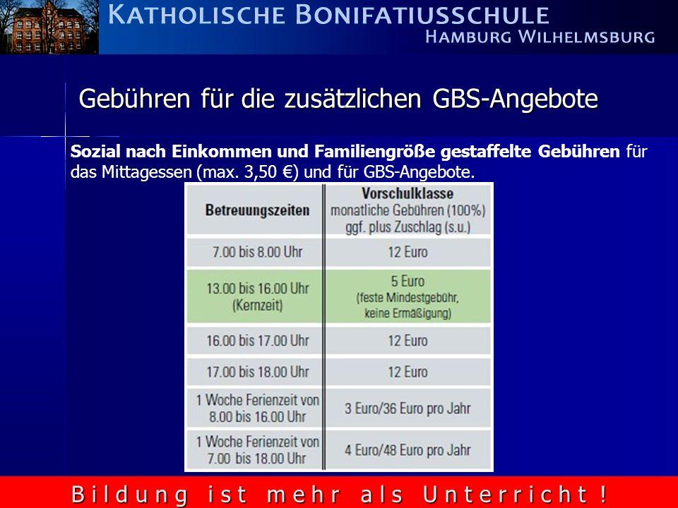 B i l d u n g i s t m e h r a l s U n t e r r i c h t ! Gebühren für die zusätzlichen GBS-Angebote Sozial nach Einkommen und Familiengröße gestaffelte