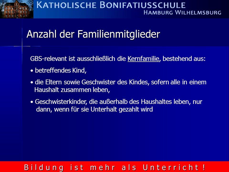 B i l d u n g i s t m e h r a l s U n t e r r i c h t ! Anzahl der Familienmitglieder GBS-relevant ist ausschließlich die Kernfamilie, bestehend aus: