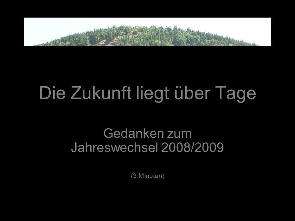Die Zukunft liegt über Tage Gedanken zum Jahreswechsel 2008/2009 (3 Minuten)