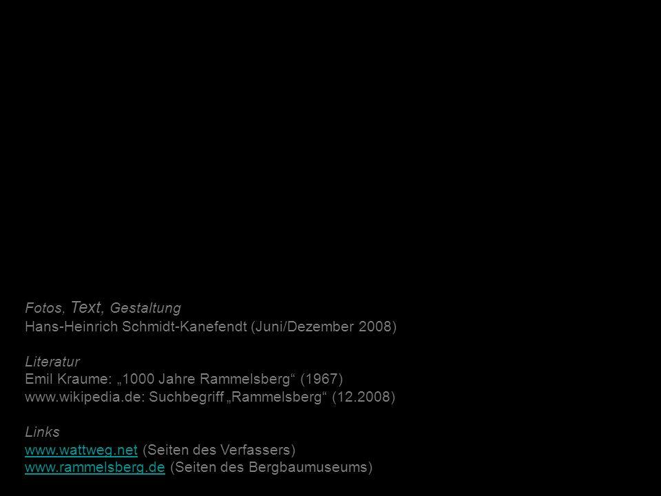 Fotos, Text, Gestaltung Hans-Heinrich Schmidt-Kanefendt (Juni/Dezember 2008) Literatur Emil Kraume: 1000 Jahre Rammelsberg (1967) www.wikipedia.de: Su
