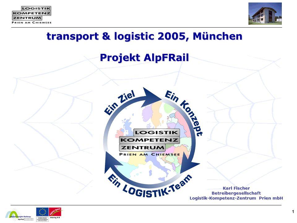 1 Karl Fischer Betreibergesellschaft Logistik-Kompetenz-Zentrum Prien mbH transport & logistic 2005, München Projekt AlpFRail