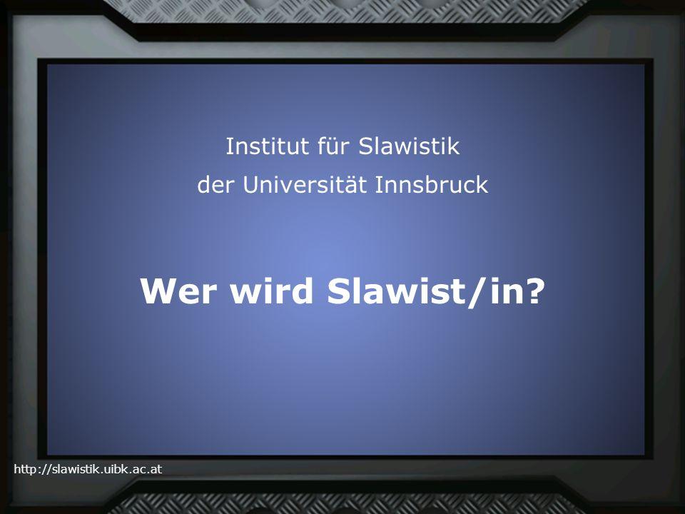 http://slawistik.uibk.ac.at Institut für Slawistik der Universität Innsbruck Wer wird Slawist/in?