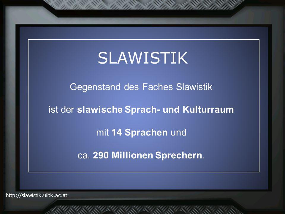 http://slawistik.uibk.ac.at SLAWISTIK Gegenstand des Faches Slawistik ist der slawische Sprach- und Kulturraum mit 14 Sprachen und ca. 290 Millionen S