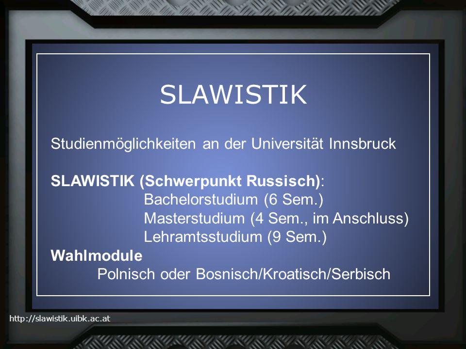 http://slawistik.uibk.ac.at SLAWISTIK Studienmöglichkeiten an der Universität Innsbruck SLAWISTIK (Schwerpunkt Russisch): Bachelorstudium (6 Sem.) Mas