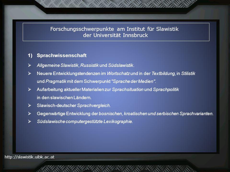 http://slawistik.uibk.ac.at Forschungsschwerpunkte am Institut für Slawistik der Universität Innsbruck Allgemeine Slawistik, Russistik und Südslawisti
