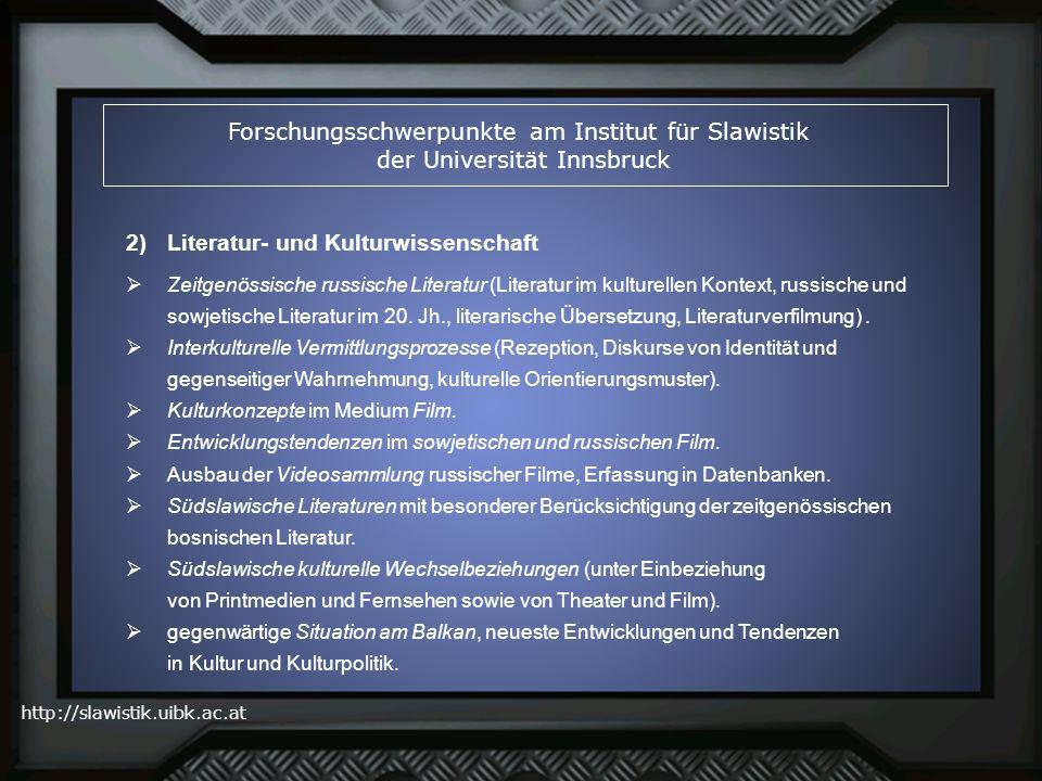 http://slawistik.uibk.ac.at Forschungsschwerpunkte am Institut für Slawistik der Universität Innsbruck Zeitgenössische russische Literatur (Literatur