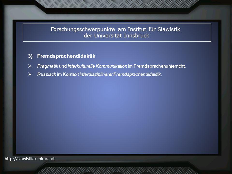 http://slawistik.uibk.ac.at Forschungsschwerpunkte am Institut für Slawistik der Universität Innsbruck Pragmatik und interkulturelle Kommunikation im