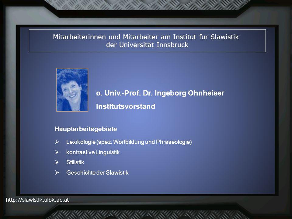 http://slawistik.uibk.ac.at Mitarbeiterinnen und Mitarbeiter am Institut für Slawistik der Universität Innsbruck o. Univ.-Prof. Dr. Ingeborg Ohnheiser
