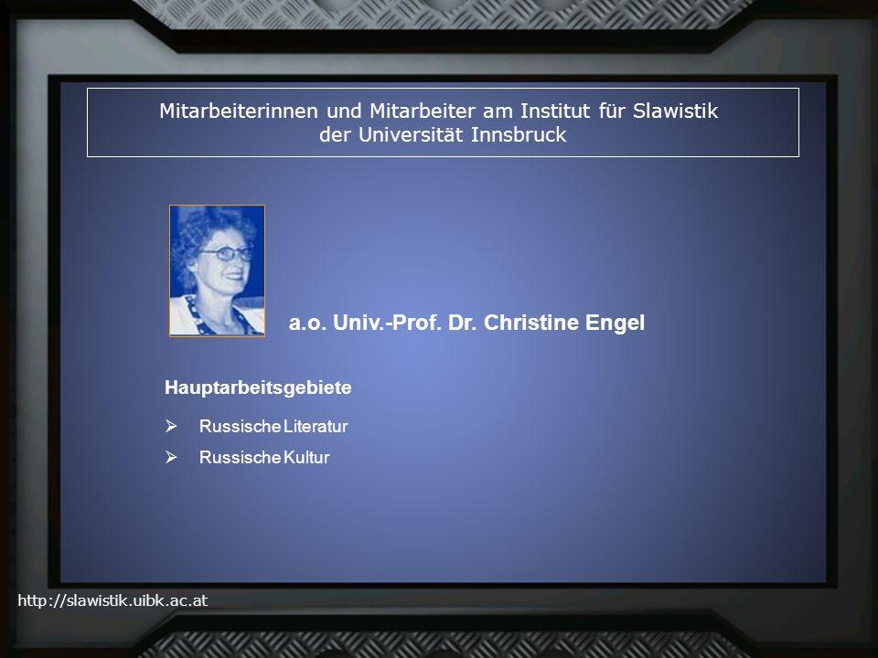 http://slawistik.uibk.ac.at Mitarbeiterinnen und Mitarbeiter am Institut für Slawistik der Universität Innsbruck a.o. Univ.-Prof. Dr. Christine Engel