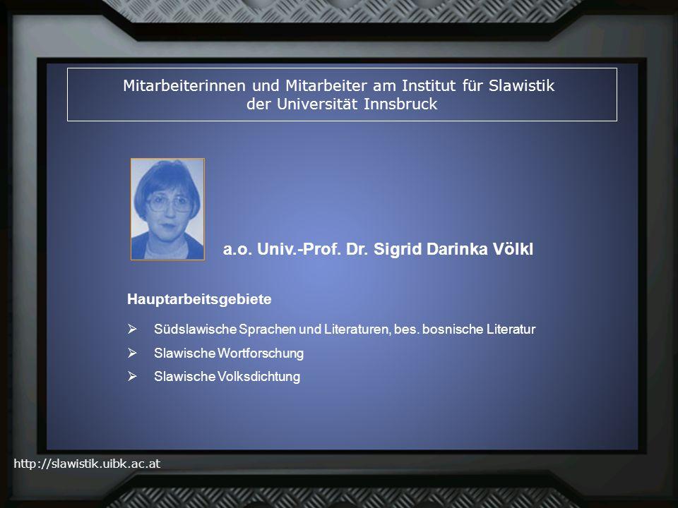 http://slawistik.uibk.ac.at Mitarbeiterinnen und Mitarbeiter am Institut für Slawistik der Universität Innsbruck a.o. Univ.-Prof. Dr. Sigrid Darinka V