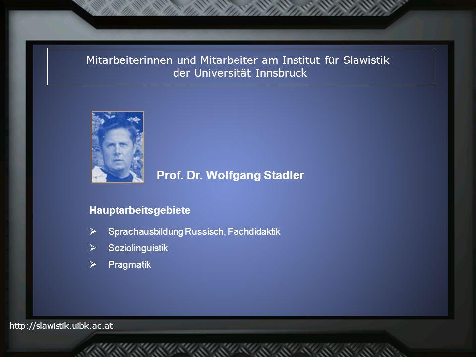 http://slawistik.uibk.ac.at Mitarbeiterinnen und Mitarbeiter am Institut für Slawistik der Universität Innsbruck Prof. Dr. Wolfgang Stadler Sprachausb