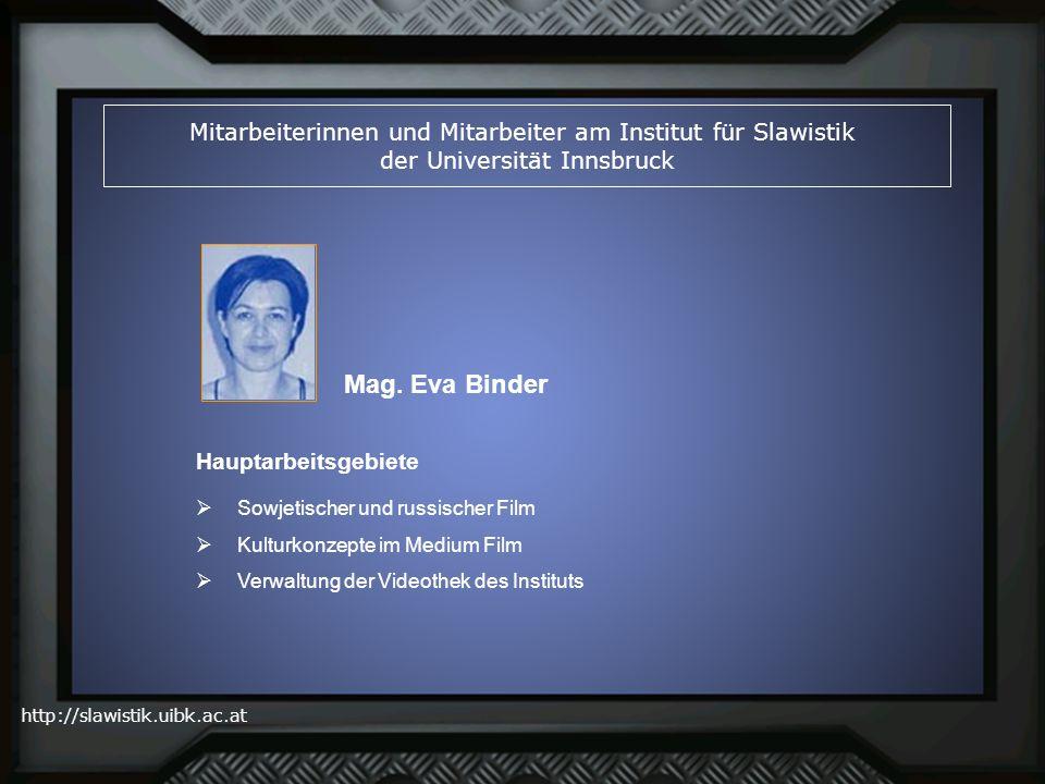 http://slawistik.uibk.ac.at Mitarbeiterinnen und Mitarbeiter am Institut für Slawistik der Universität Innsbruck Mag. Eva Binder Sowjetischer und russ