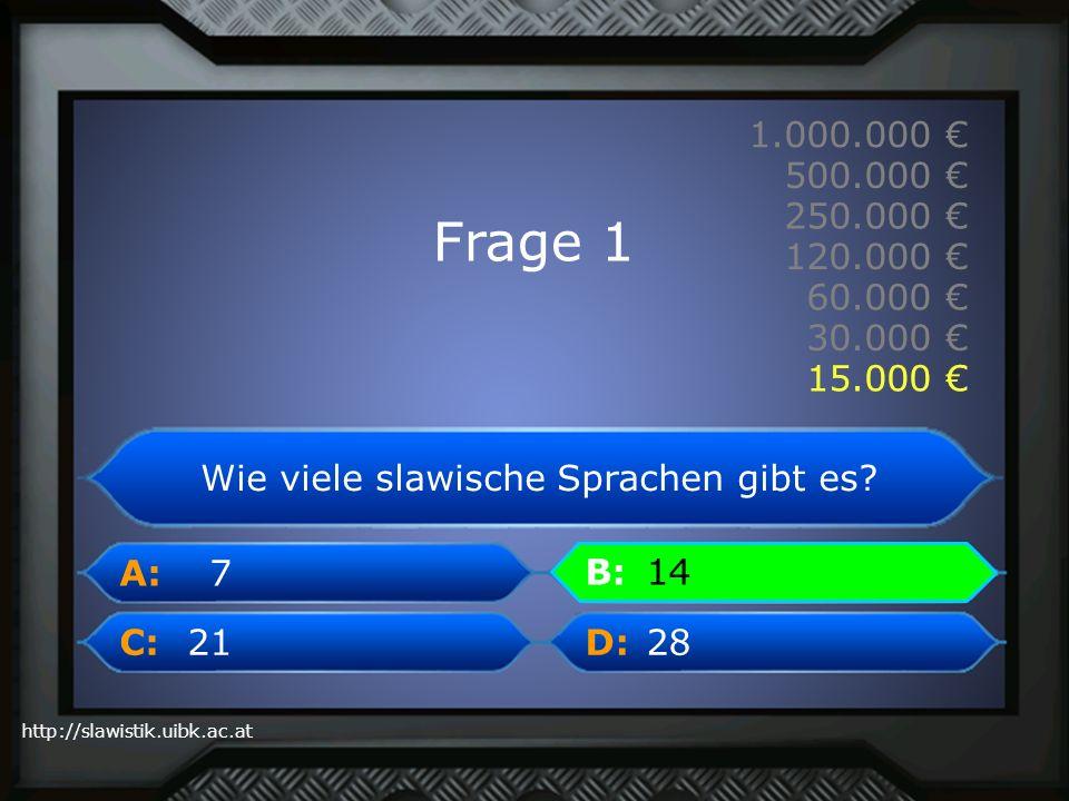A: B: C:D: http://slawistik.uibk.ac.at 1.000.000 500.000 250.000 120.000 60.000 30.000 15.000 14 Wie viele slawische Sprachen gibt es? 2821 7 14B: Fra