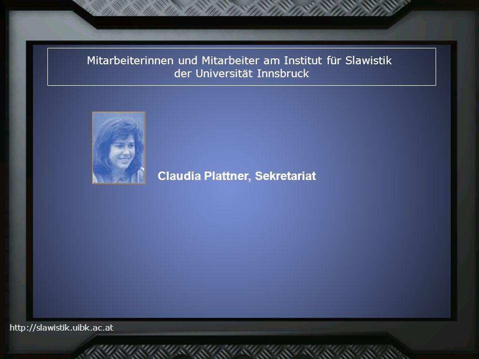 http://slawistik.uibk.ac.at Mitarbeiterinnen und Mitarbeiter am Institut für Slawistik der Universität Innsbruck Claudia Plattner, Sekretariat