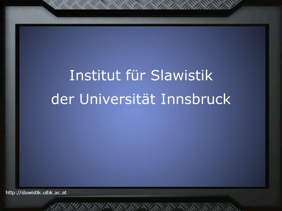 http://slawistik.uibk.ac.at Institut für Slawistik der Universität Innsbruck