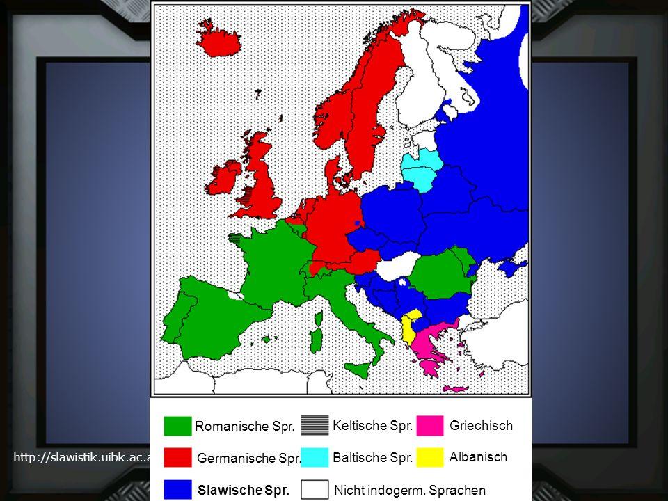 http://slawistik.uibk.ac.at Romanische Spr. Germanische Spr. Slawische Spr. Keltische Spr. Baltische Spr. Griechisch Albanisch Nicht indogerm. Sprache