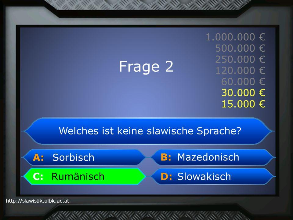 A: B: C:D: http://slawistik.uibk.ac.at 1.000.000 500.000 250.000 120.000 60.000 30.000 15.000 Rumänisch Welches ist keine slawische Sprache? Mazedonis