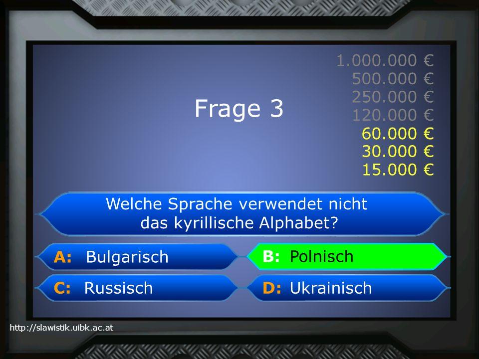 A: B: C:D: http://slawistik.uibk.ac.at 1.000.000 500.000 250.000 120.000 60.000 30.000 15.000 Polnisch Welche Sprache verwendet nicht das kyrillische