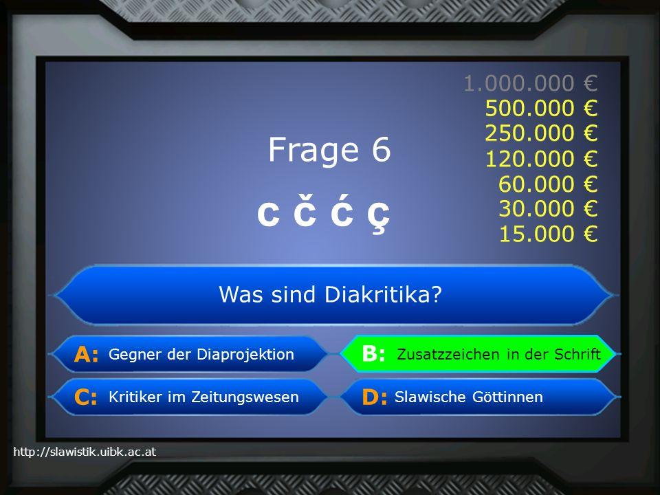 A: B: C:D: http://slawistik.uibk.ac.at 1.000.000 500.000 250.000 120.000 60.000 30.000 15.000 Zusatzzeichen in der Schrift Was sind Diakritika? B: Zus