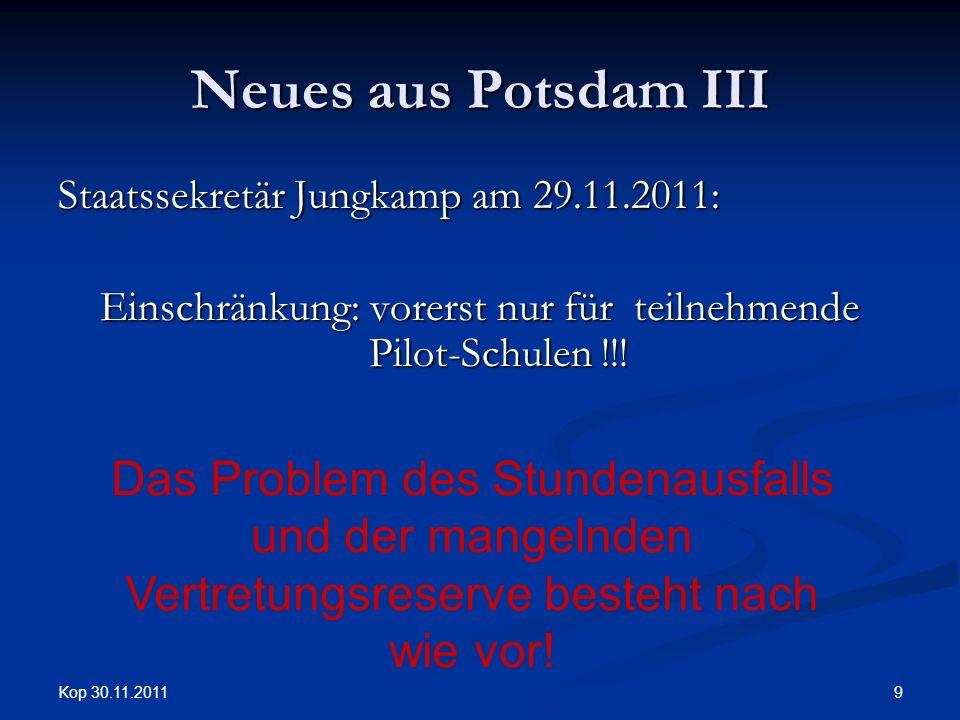 Kop 30.11.2011 9 Neues aus Potsdam III Staatssekretär Jungkamp am 29.11.2011: Einschränkung: vorerst nur für teilnehmende Pilot-Schulen !!.