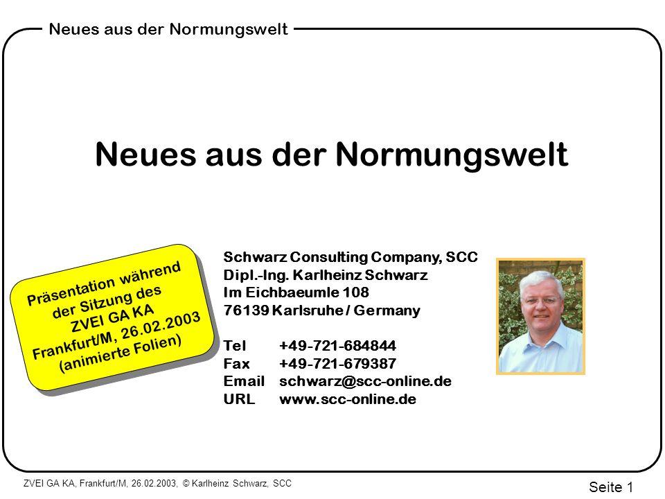 ZVEI GA KA, Frankfurt/M, 26.02.2003, © Karlheinz Schwarz, SCC Seite 12 Neues aus der Normungswelt Externe Kommunikation (Wie?) externes Interface ?IEC 60870-5-101/104 ?IEC 61850-8-1 ?IEC 60870-6 TASE.2 ?...
