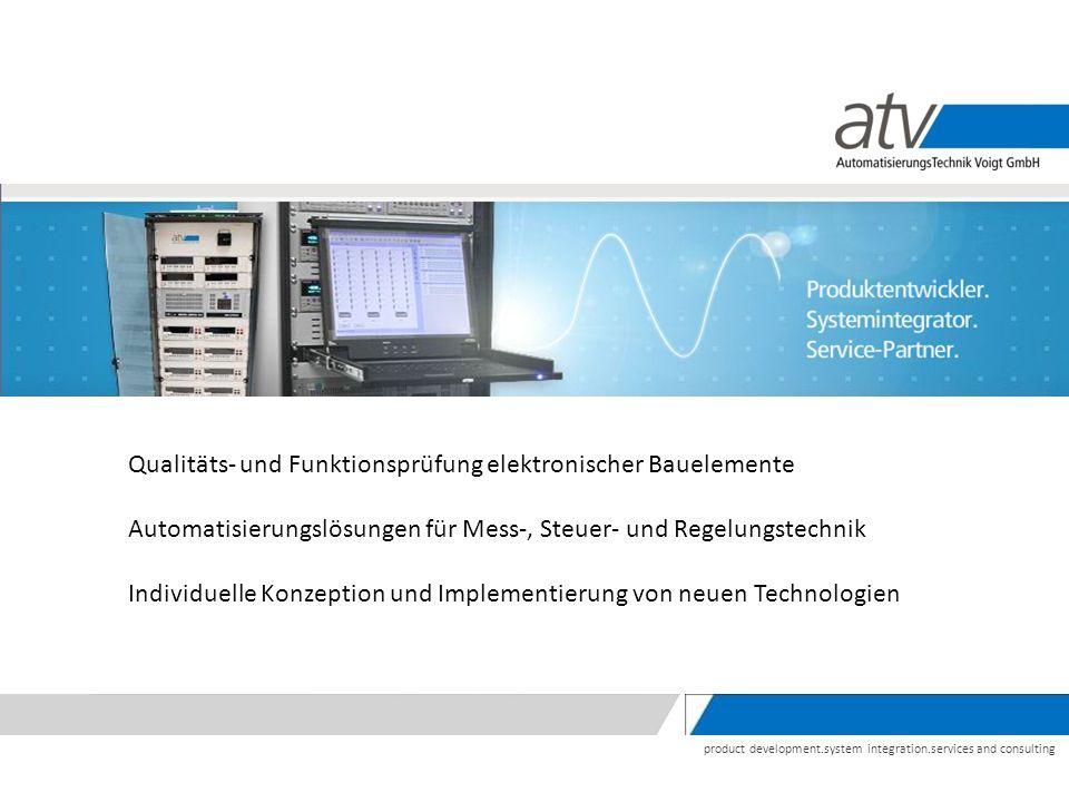 product development.system integration.services and consulting Qualitäts- und Funktionsprüfung elektronischer Bauelemente Automatisierungslösungen für
