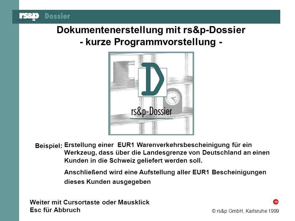 © rs&p GmbH, Karlsruhe 1999 Dokumentenerstellung mit rs&p-Dossier - kurze Programmvorstellung - Erstellung einer EUR1 Warenverkehrsbescheinigung für e