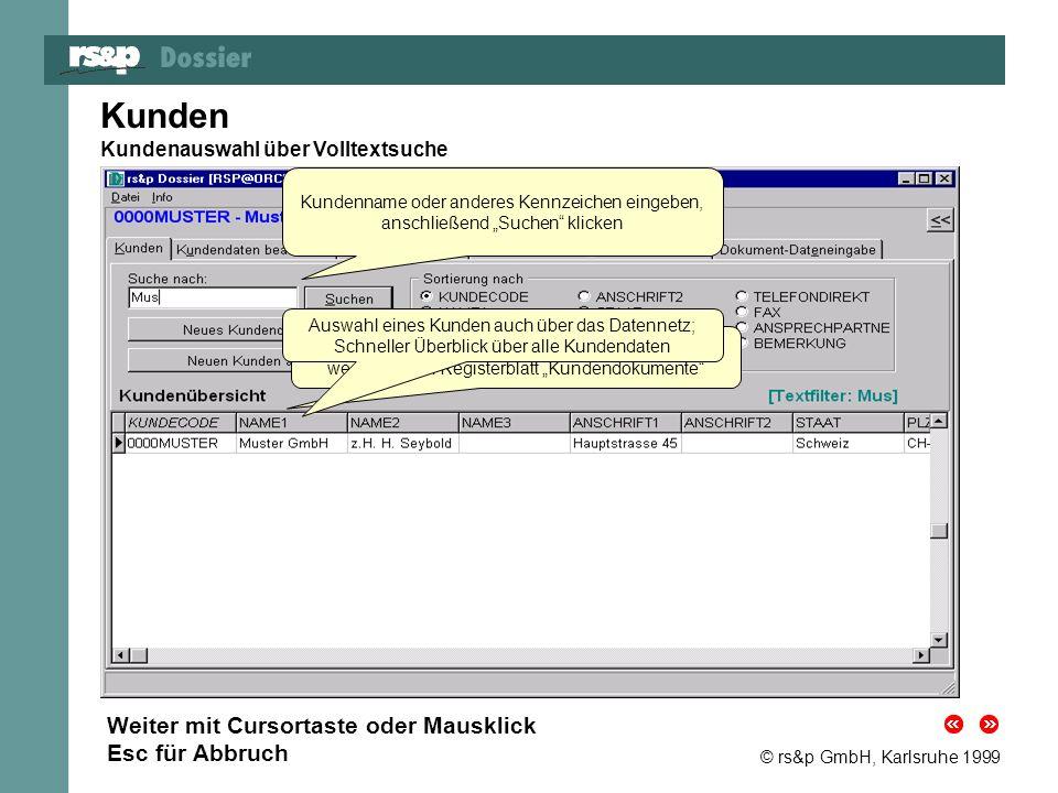 © rs&p GmbH, Karlsruhe 1999 Kunden Kundenauswahl über Volltextsuche Doppelklicken auf den ausgewählten Kunden, wechselt zum Registerblatt Kundendokume