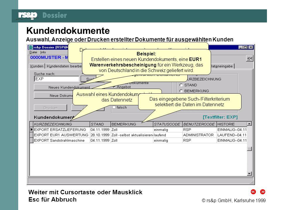 © rs&p GmbH, Karlsruhe 1999 Kundendokumente Auswahl, Anzeige oder Drucken erstellter Dokumente für ausgewählten Kunden EXP Dokument-Kurzbezeichnung od