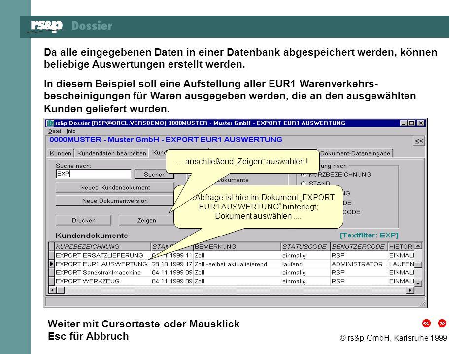 © rs&p GmbH, Karlsruhe 1999 Da alle eingegebenen Daten in einer Datenbank abgespeichert werden, können beliebige Auswertungen erstellt werden. In dies