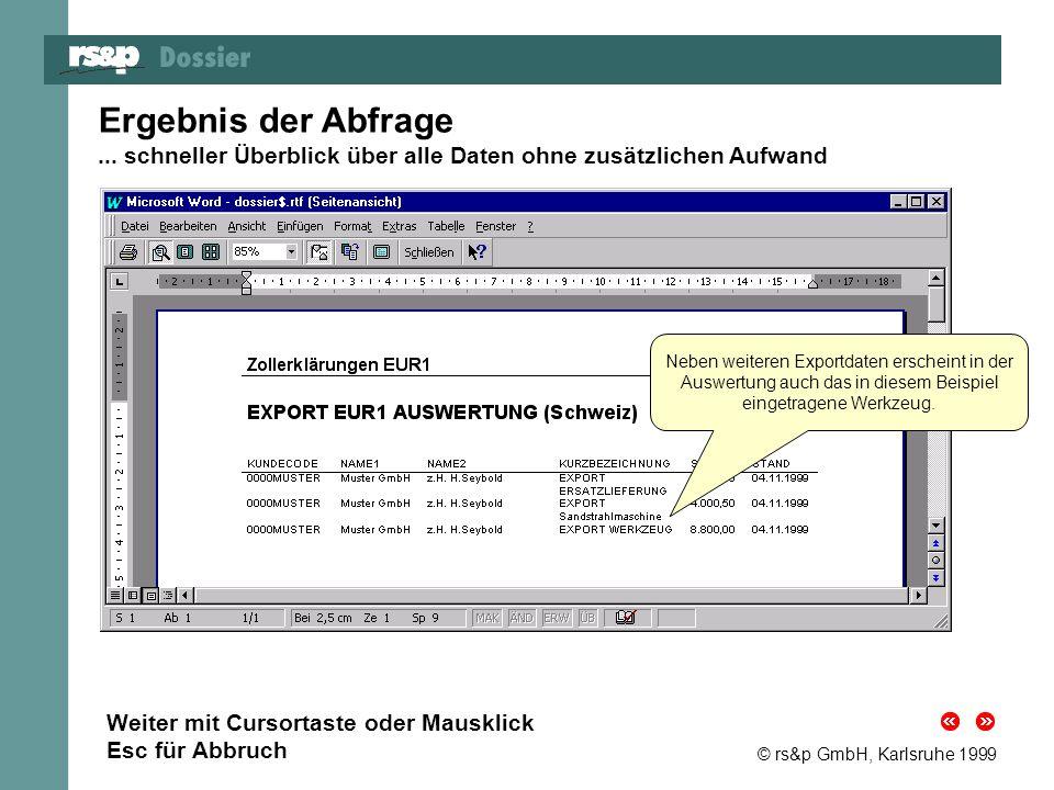 © rs&p GmbH, Karlsruhe 1999 Ergebnis der Abfrage... schneller Überblick über alle Daten ohne zusätzlichen Aufwand Neben weiteren Exportdaten erscheint