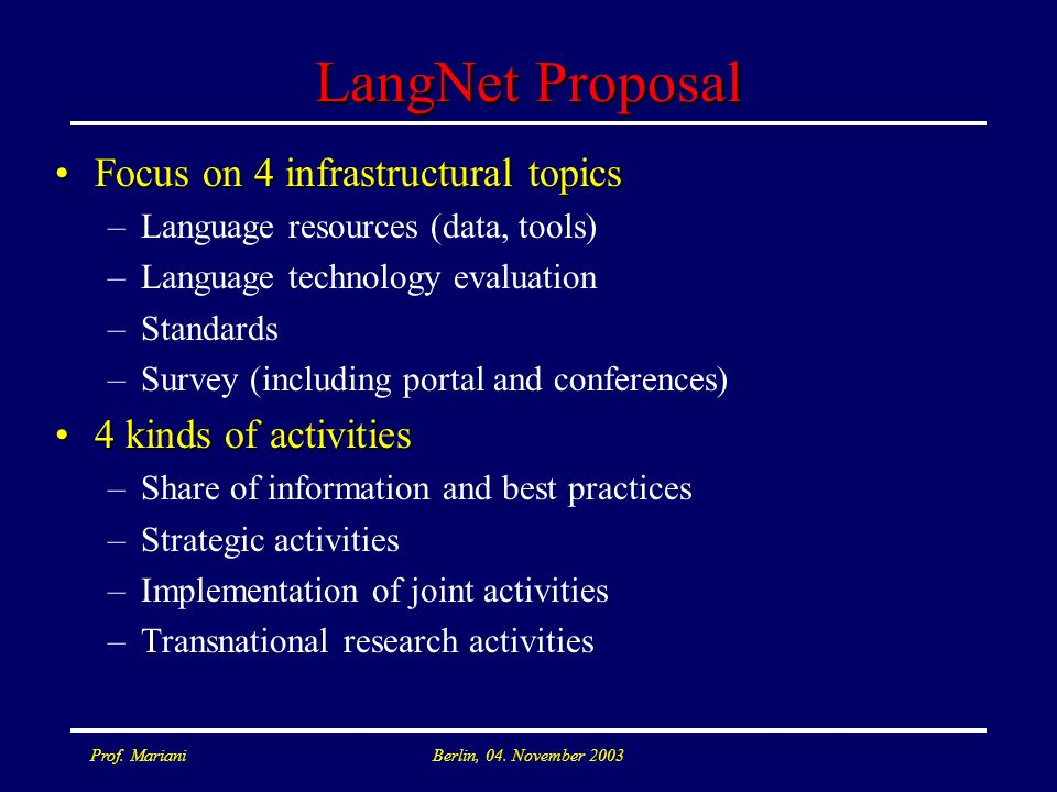 Prof. MarianiBerlin, 04. November 2003 LangNet Proposal Focus on 4 infrastructural topicsFocus on 4 infrastructural topics –Language resources (data,