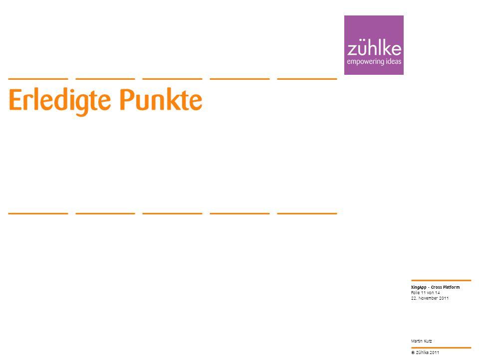© Zühlke 2011 XingApp - Cross Platform Martin Kutz Erledigte Punkte 22.