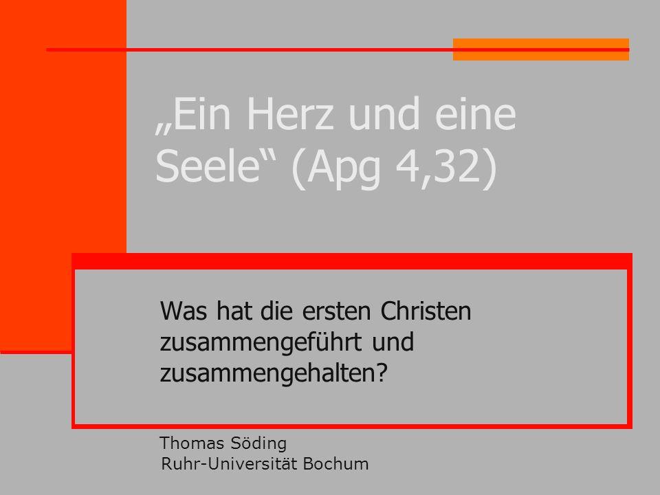 Ein Herz und eine Seele (Apg 4,32) Was hat die ersten Christen zusammengeführt und zusammengehalten? Thomas Söding Ruhr-Universität Bochum