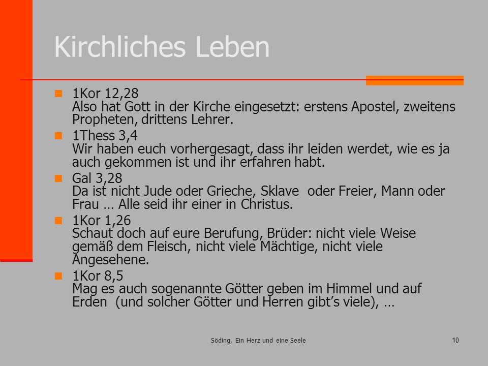 Söding, Ein Herz und eine Seele10 Kirchliches Leben 1Kor 12,28 Also hat Gott in der Kirche eingesetzt: erstens Apostel, zweitens Propheten, drittens L