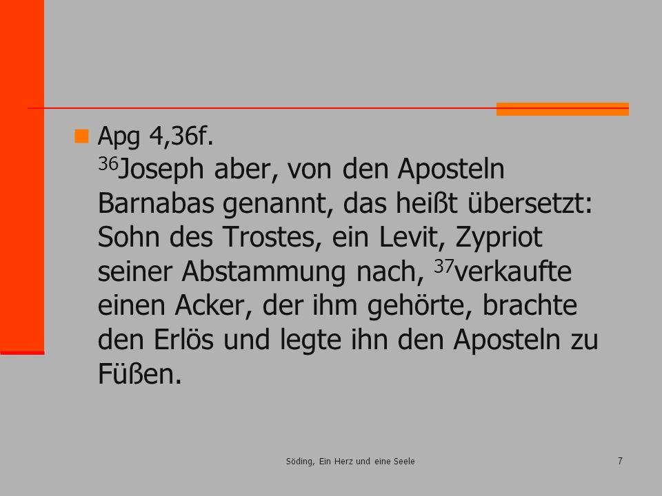 Söding, Ein Herz und eine Seele7 Apg 4,36f. 36 Joseph aber, von den Aposteln Barnabas genannt, das heißt übersetzt: Sohn des Trostes, ein Levit, Zypri