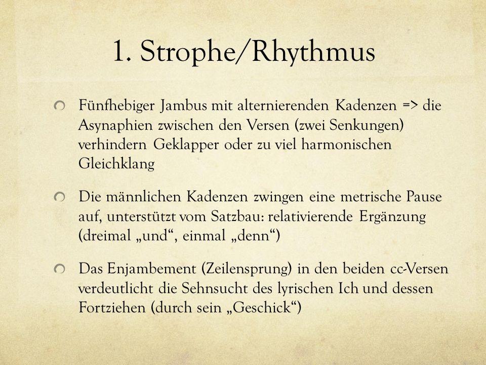 1. Strophe/Rhythmus Fünfhebiger Jambus mit alternierenden Kadenzen => die Asynaphien zwischen den Versen (zwei Senkungen) verhindern Geklapper oder zu