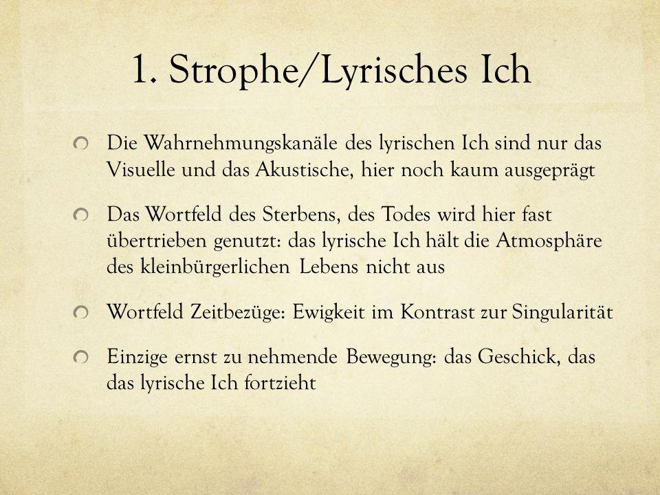 1. Strophe/Lyrisches Ich Die Wahrnehmungskanäle des lyrischen Ich sind nur das Visuelle und das Akustische, hier noch kaum ausgeprägt Das Wortfeld des
