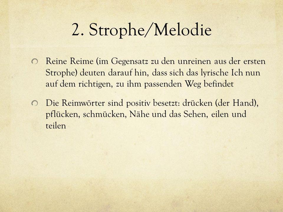 2. Strophe/Melodie Reine Reime (im Gegensatz zu den unreinen aus der ersten Strophe) deuten darauf hin, dass sich das lyrische Ich nun auf dem richtig