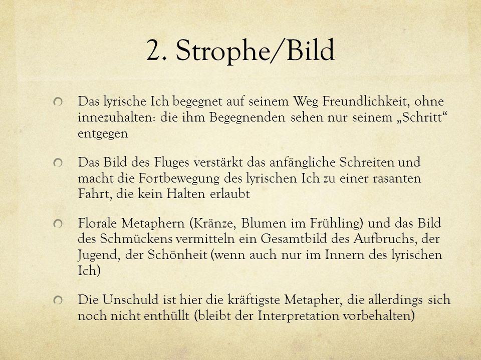 2. Strophe/Bild Das lyrische Ich begegnet auf seinem Weg Freundlichkeit, ohne innezuhalten: die ihm Begegnenden sehen nur seinem Schritt entgegen Das