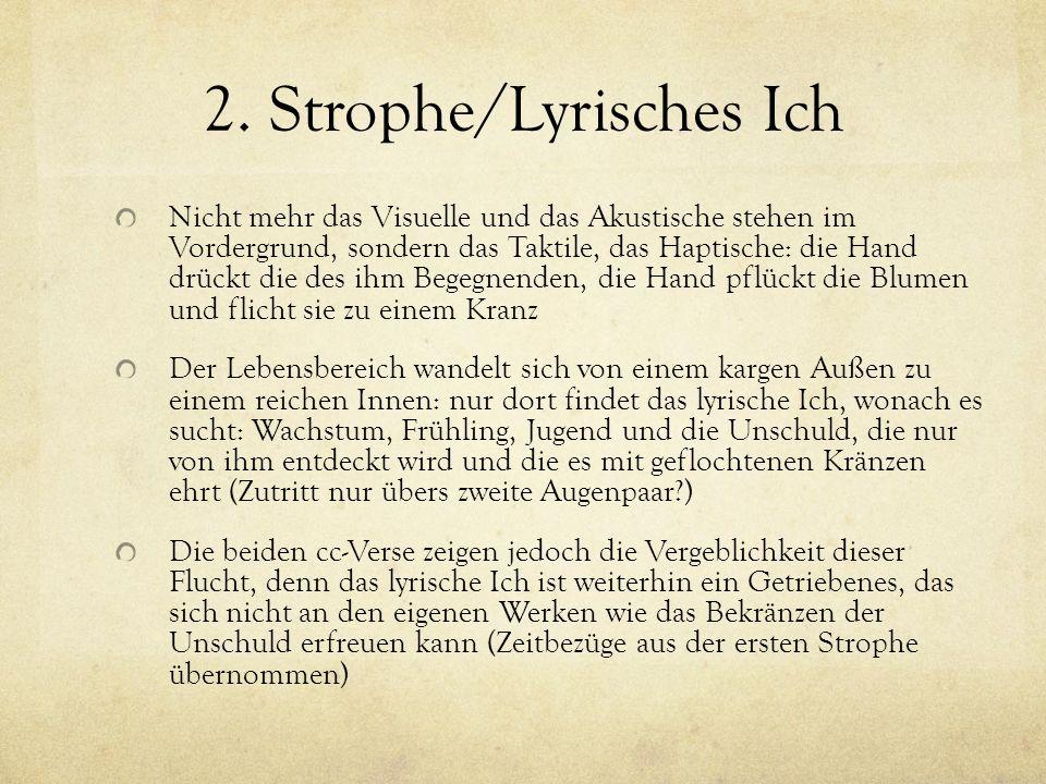 2. Strophe/Lyrisches Ich Nicht mehr das Visuelle und das Akustische stehen im Vordergrund, sondern das Taktile, das Haptische: die Hand drückt die des