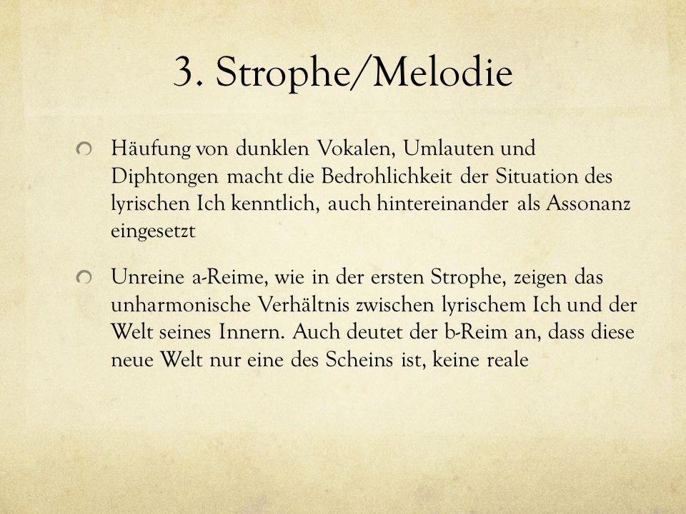 3. Strophe/Melodie Häufung von dunklen Vokalen, Umlauten und Diphtongen macht die Bedrohlichkeit der Situation des lyrischen Ich kenntlich, auch hinte