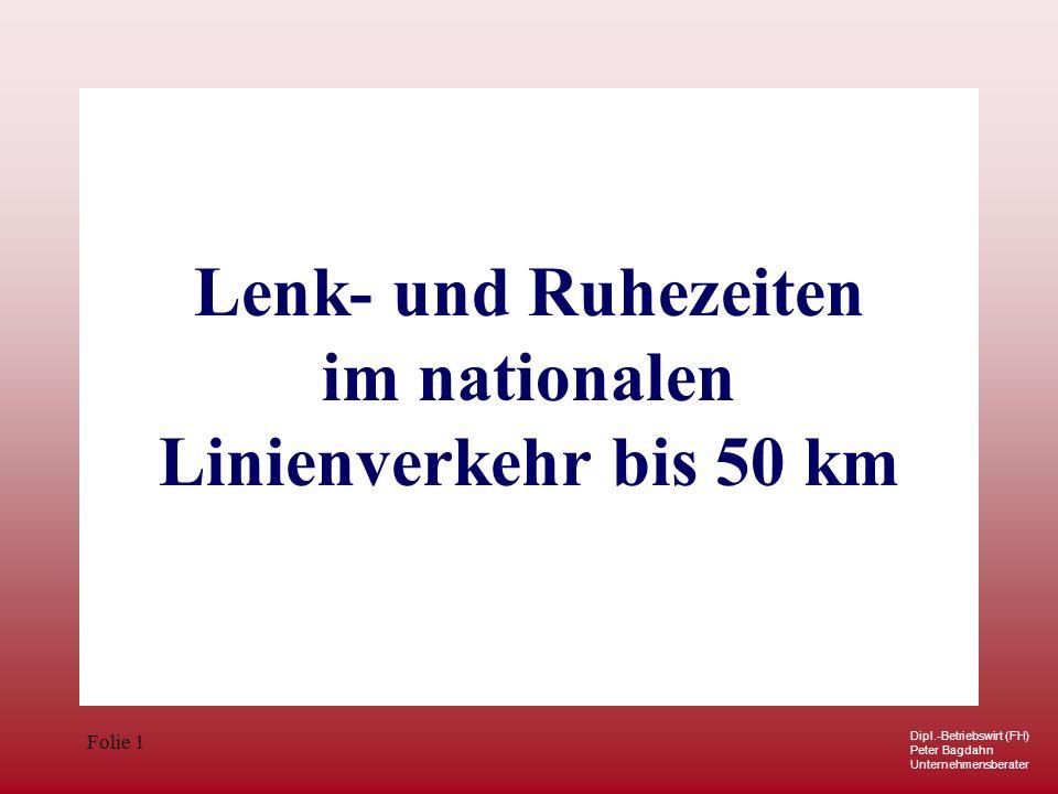 Dipl.-Betriebswirt (FH) Peter Bagdahn Unternehmensberater Folie 1 Lenk- und Ruhezeiten im nationalen Linienverkehr bis 50 km