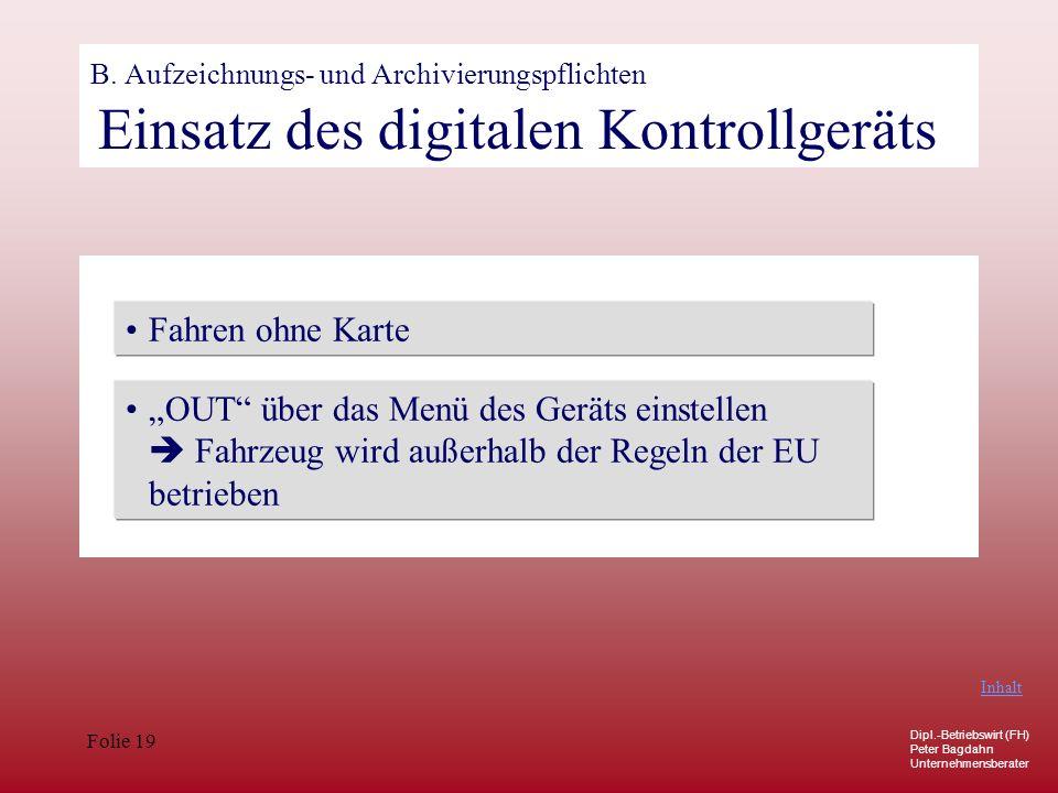 Dipl.-Betriebswirt (FH) Peter Bagdahn Unternehmensberater Folie 19 B. Aufzeichnungs- und Archivierungspflichten Einsatz des digitalen Kontrollgeräts F